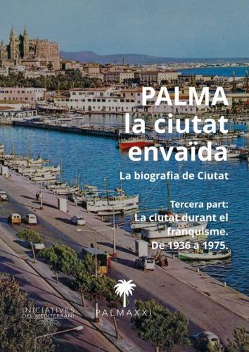 Biografia de Palma. Tercera part: La ciutat durant el franquisme, de 1936 a 1975